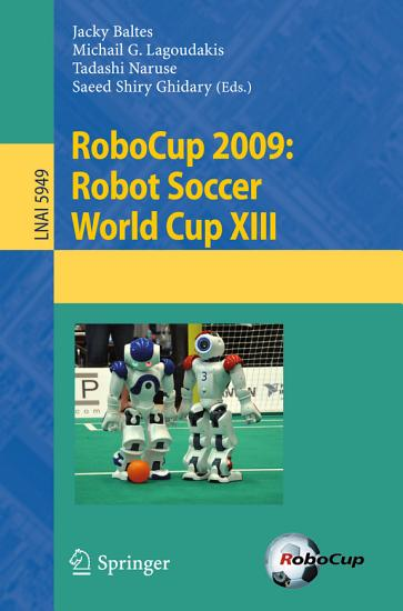 RoboCup 2009  Robot Soccer World Cup XIII PDF