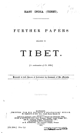 East India (Tibet): Papers Relating to Tibet [and Further Papers ...], Volume 2