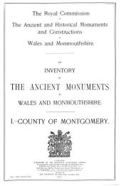 An Inventory of the Ancient Monuments in Wales and Monmouthshire: I - County of Montgomery