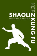 Shaolin Kung Fu Nutrition Journal: Daily Shaolin Kung Fu Nutrition Log and Diary for Practitioner and Instructor - Notebook