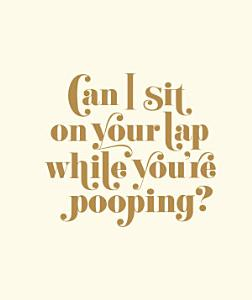 Can I Sit on Your Lap While You re Pooping  Book