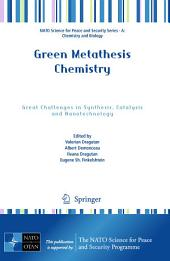 Green Metathesis Chemistry: Great Challenges in Synthesis, Catalysis and Nanotechnology