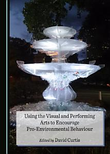 Using the Visual and Performing Arts to Encourage Pro Environmental Behaviour