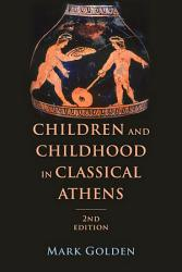 Children And Childhood In Classical Athens Book PDF