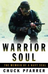 Warrior Soul: The Memoir of a Navy SEAL