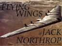 The Flying Wings of Jack Northrop