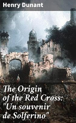 The Origin of the Red Cross   Un souvenir de Solferino