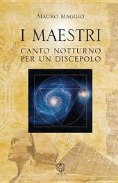 I Maestri : Canto notturno per un Discepolo