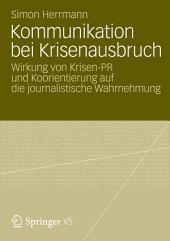 Kommunikation bei Krisenausbruch: Wirkung von Krisen-PR und Koorientierung auf die journalistische Wahrnehmung