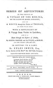 A Series of Adventures in the Course of a Voyage Up the Red-Sea: On the Coasts of Arabia and Egypt; and of a Route Through the Desarts of Thebais, in the Year 1777. With a Supplement of a Voyage from Venice to Latichea; and of a Route Through the Desarts of Arabia, by Aleppo, Bagdad, and the Tygris to Busrah, in the Years 1780 and 1781. In Letters to a Lady, Volume 2