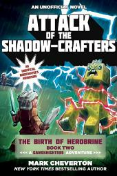 Attack of the Shadow-Crafters: The Birth of Herobrine Book Two: A Gameknight999 Adventure: An Unofficial Minecrafter s Adventure