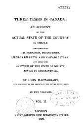 Three years in Canada: an account of the actual state of the country in 1826-7-8, comprehending its resources, productions, improvements, and capabilities, and including sketches of the state of society, advice to emigrants, &c