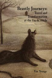 Beastly Journeys: Travel and Transformation at the fin de siècle