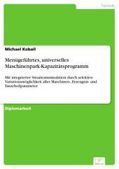 Menügeführtes, universelles Maschinenpark-Kapazitätsprogramm: Mit integrierter Situationssimulation durch selektive Variationsmöglichkeit aller Maschinen-, Erzeugnis- und Einzelteilparameter