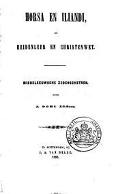 Horsa en Iliandi, of Heidenleer en christenwet: middeleeuwsche zedenschetsen, Volume 1