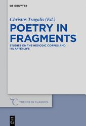 Poetry in Fragments: Studies on the Hesiodic Corpus and its Afterlife