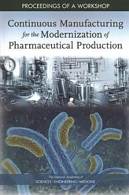 Continuous Manufacturing for the Modernization of Pharmaceutical Production