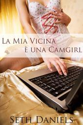 La Mia Vicina è una Camgirl: Una Fantasia Erotica