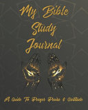 My Bible Study Journal A Guide To Prayer Praise Gratitude Book PDF