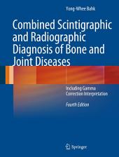 Combined Scintigraphic and Radiographic Diagnosis of Bone and Joint Diseases: Including Gamma Correction Interpretation, Edition 4
