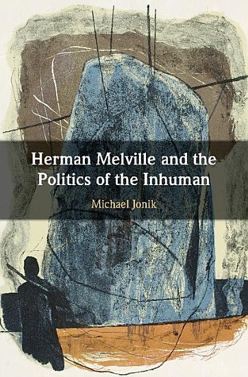 Herman Melville and the Politics of the Inhuman PDF