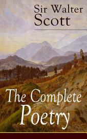 The Complete Poetry of Sir Walter Scott: The Minstrelsy of the Scottish Border, The Lady of the Lake, Translations and Imitations from German Ballads, Marmion, Rokeby, The Field of Waterloo, Harold the Dauntless, The Wild Huntsman…
