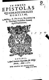In omnes epistolas quadragesimales Homiliae ...