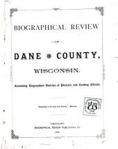 Biographical Review of Dane County, Wisconsin: Containing Biographical Sketches of Pioneers and Leading Citizens ...