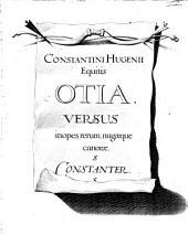 Constantini Hvgenii equitis Otiorvm libri sex: Poëmata, varij sermonis, stili, argumenti