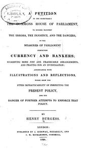 A Petition to the Honourable the Commons House of Parliament, to Render Manifest the Errors, the Injustice, and the Dangers, of the Measures of Parliament Respecting Currency and Bankers: Suggesting More Just and Practicable Arrangements, and Praying for an Investigation ...