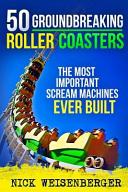 50 Groundbreaking Roller Coasters