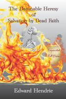 The Damnable Heresy of Salvation by Dead Faith  Expanded Edition  PDF