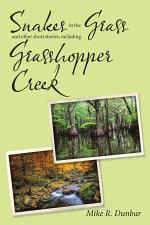 Snakes in the Grass and Other Short Stories, Including Grasshopper Creek