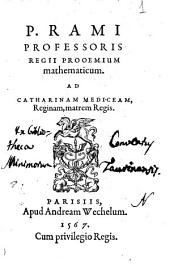 P. Rami ... Prooemium mathematicum. Ad Catherinam Mediceam, reginam, matrem regis