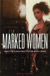 Marked Women: Prostitutes and Prostitution in the Cinema