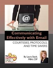 Communicating Effectively with Email: Courtesies, Protocols, and Tme Savers