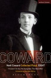 Coward Plays: 8: I'll Leave it to You; The Young Idea; This Was a Man