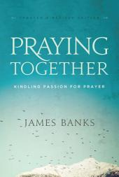 Praying Together: Kindling Passion for Prayer