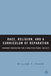 Race, Religion, and A Curriculum of Reparation: Teacher Education for a Multicultural Society
