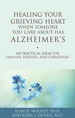 Healing Your Grieving Heart When Someone You Care About Has Alzheimer s