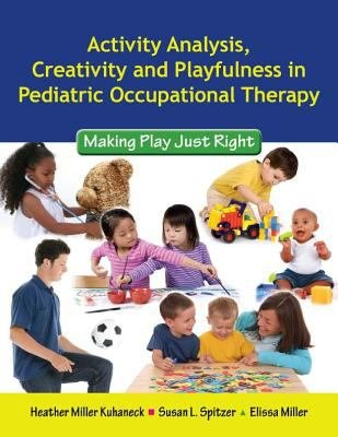 Activity Analysis  Creativity And Playfulness In Pediatric Occupational Therapy  Making Play Just Right PDF