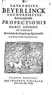 Laurentius Beyerlinck Archipresbyter Antverpiensis Profectionis Marci Antonii De Dominis quondam Archiepiscopi Spalatensis Consilium Examinat