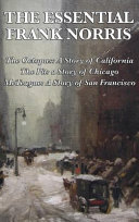 The Essential Frank Norris  The Octopus  a Story of California  The Pit  a Story of Chicago  McTeague  a Story of San Francisco