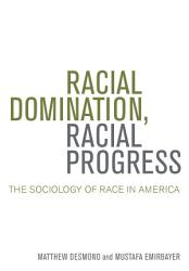 Racial Domination Racial Progress The Sociology Of Race In America Book PDF