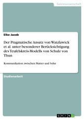 Der Pragmatische Ansatz von Watzlawick et al. unter besonderer Berücksichtigung des Teufelskreis-Modells von Schulz von Thun: Kommunikation zwischen Mutter und Sohn