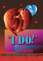 ''I DO!'' Love Stories: Love Stories