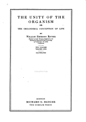The Unity of the Organism; Or, The Organismal Conception of Life: Volume 1