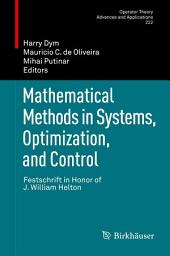 Mathematical Methods in Systems, Optimization, and Control: Festschrift in Honor of J. William Helton