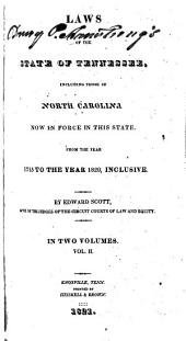 Laws of the State of Tennessee: Including Those of North Carolina Now in Force in this State. From the Year 1715 to the Year 1820, Inclusive, Volume 1