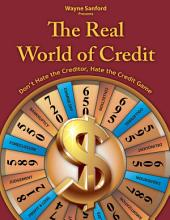 The Real World of Credit: Don't hate the creditor, hate the credit game